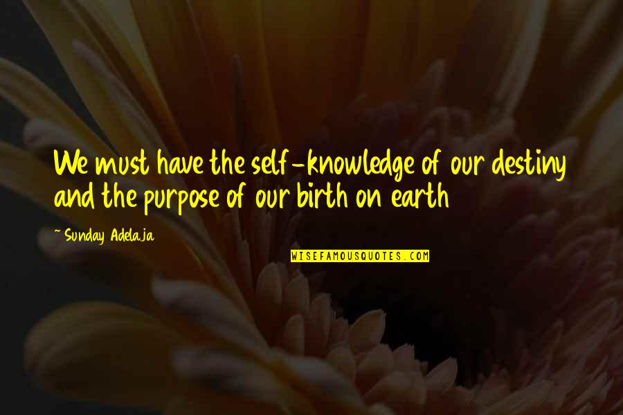 Purpose And Destiny Quotes By Sunday Adelaja: We must have the self-knowledge of our destiny