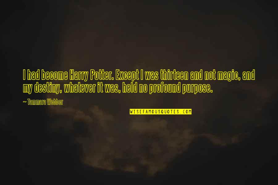 Purpose And Destiny Quotes By Tammara Webber: I had become Harry Potter. Except I was