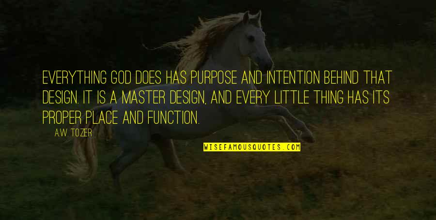 Purpose And God Quotes By A.W. Tozer: Everything God does has purpose and intention behind
