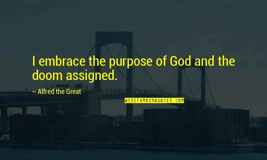 Purpose And God Quotes By Alfred The Great: I embrace the purpose of God and the