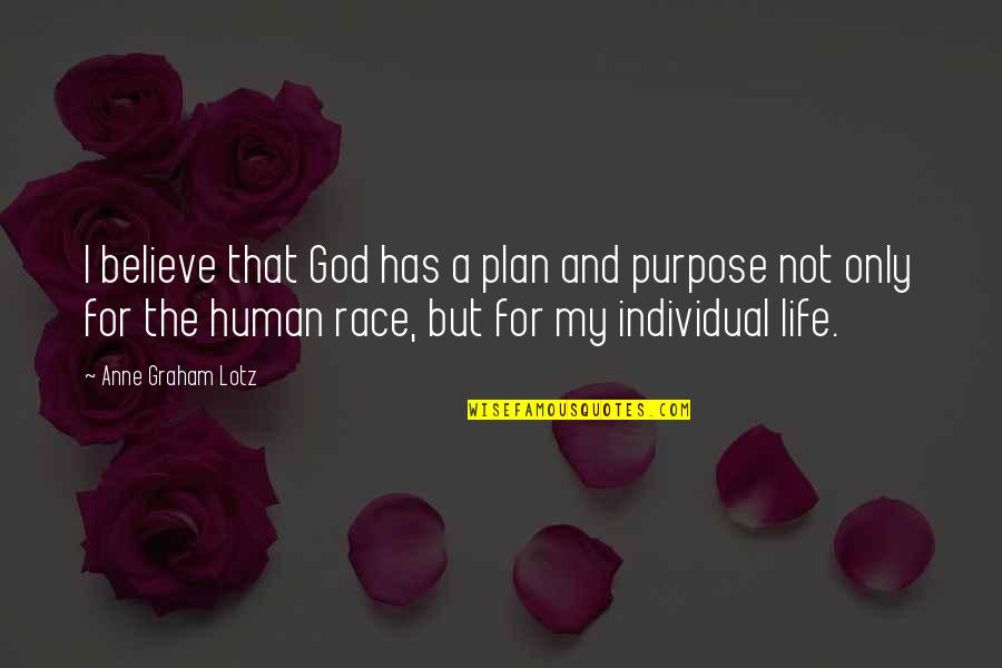 Purpose And God Quotes By Anne Graham Lotz: I believe that God has a plan and