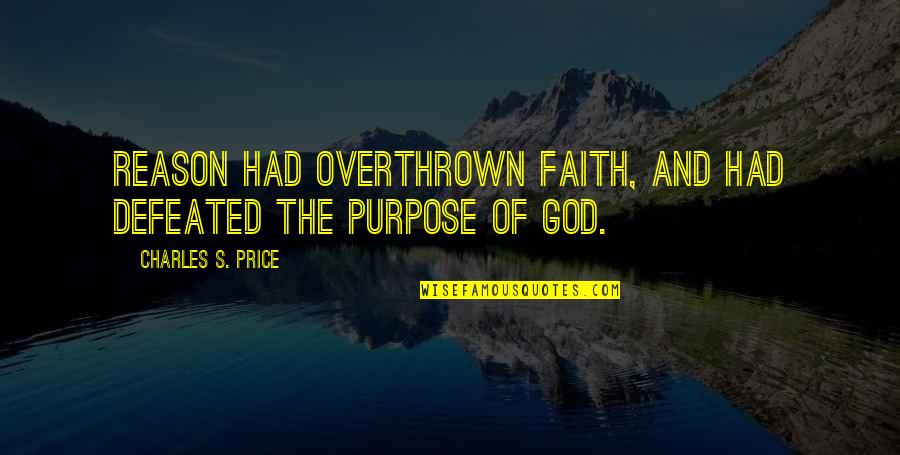 Purpose And God Quotes By Charles S. Price: Reason had overthrown faith, and had defeated the