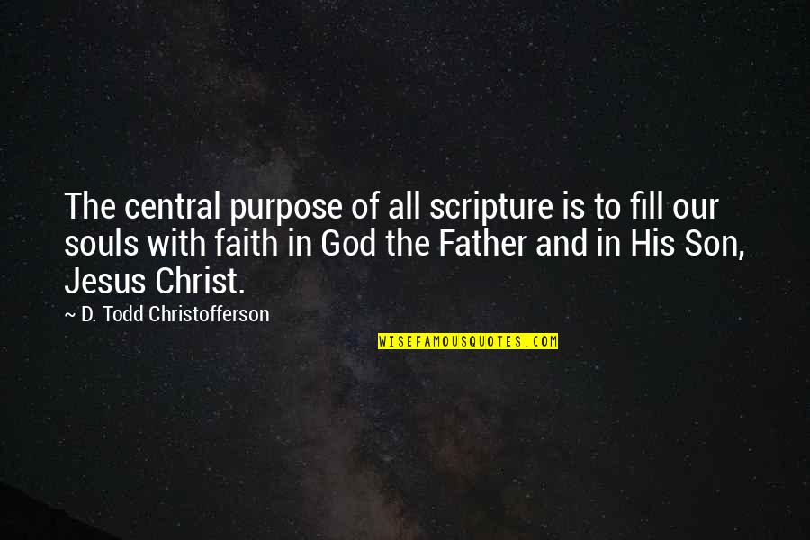 Purpose And God Quotes By D. Todd Christofferson: The central purpose of all scripture is to