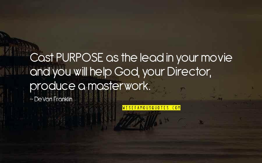 Purpose And God Quotes By DeVon Franklin: Cast PURPOSE as the lead in your movie