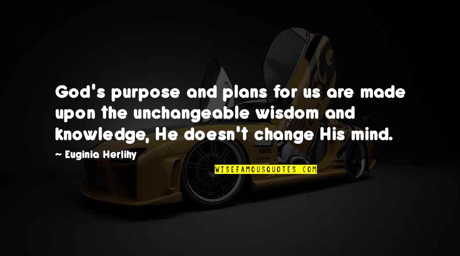 Purpose And God Quotes By Euginia Herlihy: God's purpose and plans for us are made