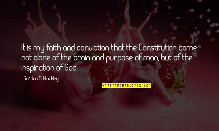 Purpose And God Quotes By Gordon B. Hinckley: It is my faith and conviction that the