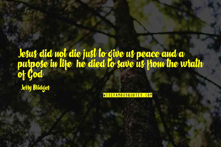 Purpose And God Quotes By Jerry Bridges: Jesus did not die just to give us