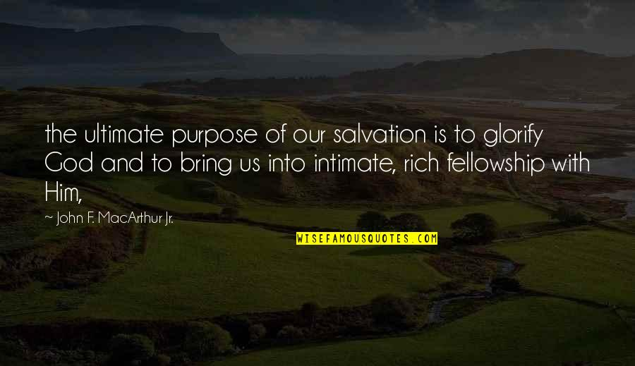 Purpose And God Quotes By John F. MacArthur Jr.: the ultimate purpose of our salvation is to