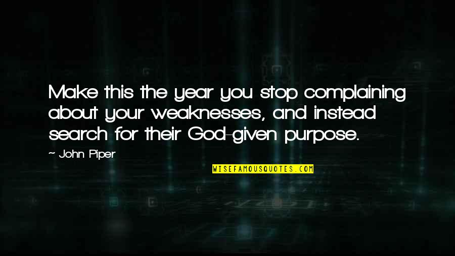 Purpose And God Quotes By John Piper: Make this the year you stop complaining about