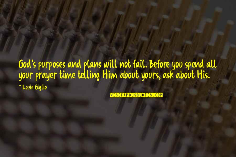 Purpose And God Quotes By Louie Giglio: God's purposes and plans will not fail. Before