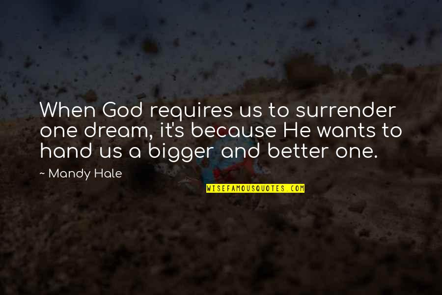 Purpose And God Quotes By Mandy Hale: When God requires us to surrender one dream,