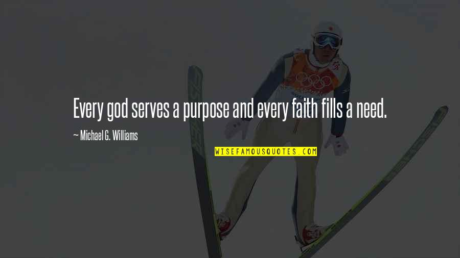 Purpose And God Quotes By Michael G. Williams: Every god serves a purpose and every faith