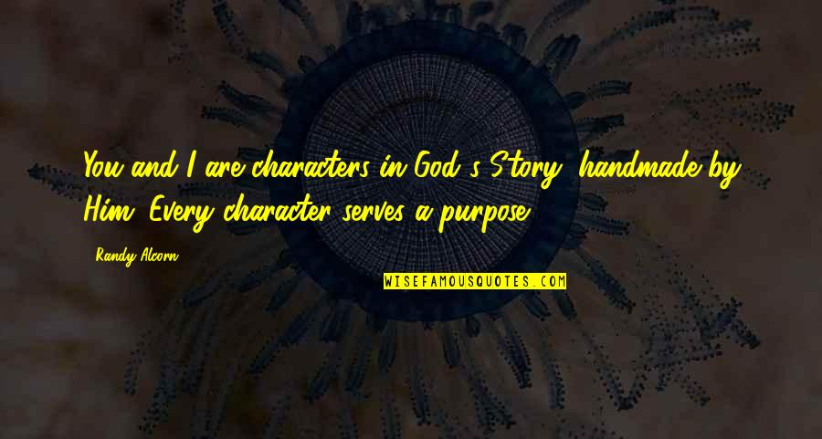 Purpose And God Quotes By Randy Alcorn: You and I are characters in God's Story,