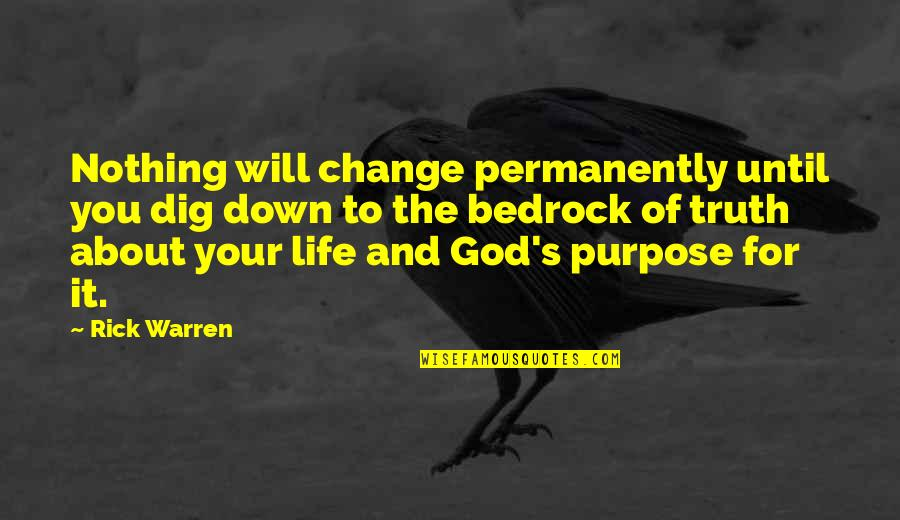 Purpose And God Quotes By Rick Warren: Nothing will change permanently until you dig down