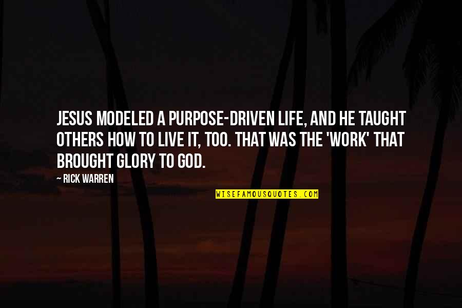 Purpose And God Quotes By Rick Warren: Jesus modeled a purpose-driven life, and he taught
