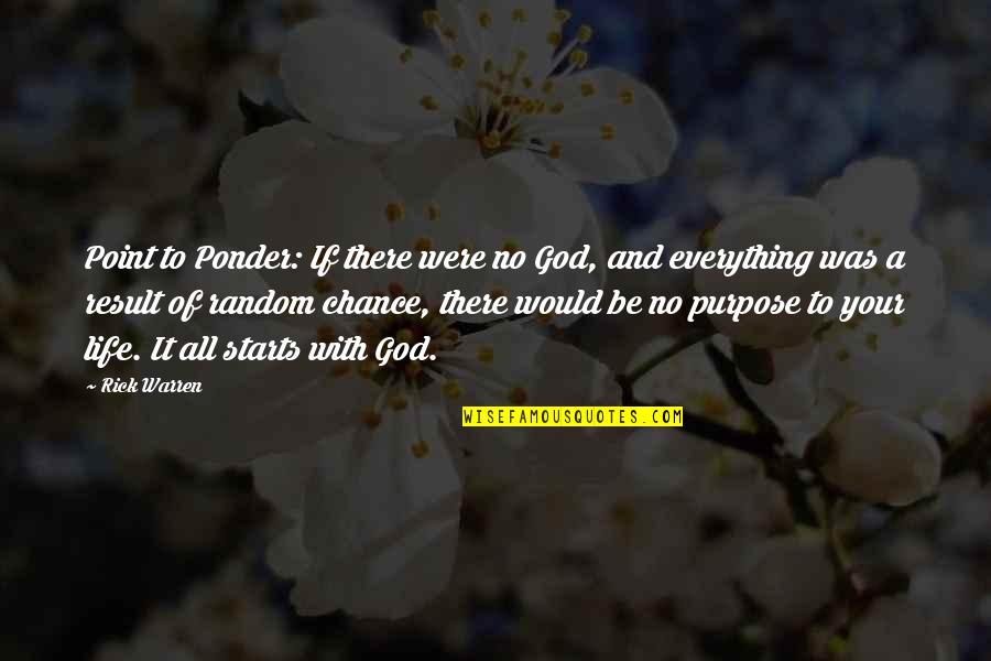 Purpose And God Quotes By Rick Warren: Point to Ponder: If there were no God,
