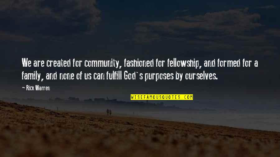 Purpose And God Quotes By Rick Warren: We are created for community, fashioned for fellowship,