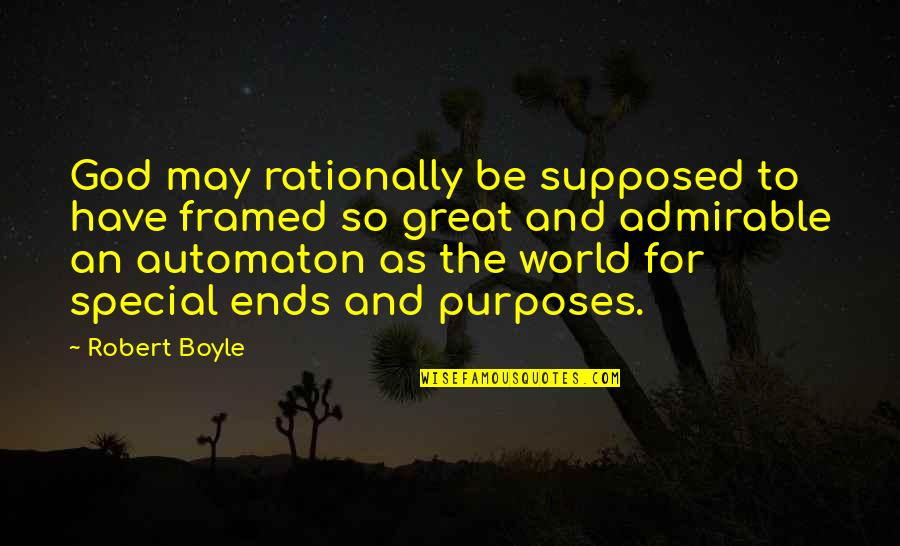 Purpose And God Quotes By Robert Boyle: God may rationally be supposed to have framed
