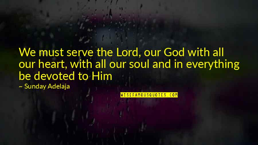 Purpose And God Quotes By Sunday Adelaja: We must serve the Lord, our God with