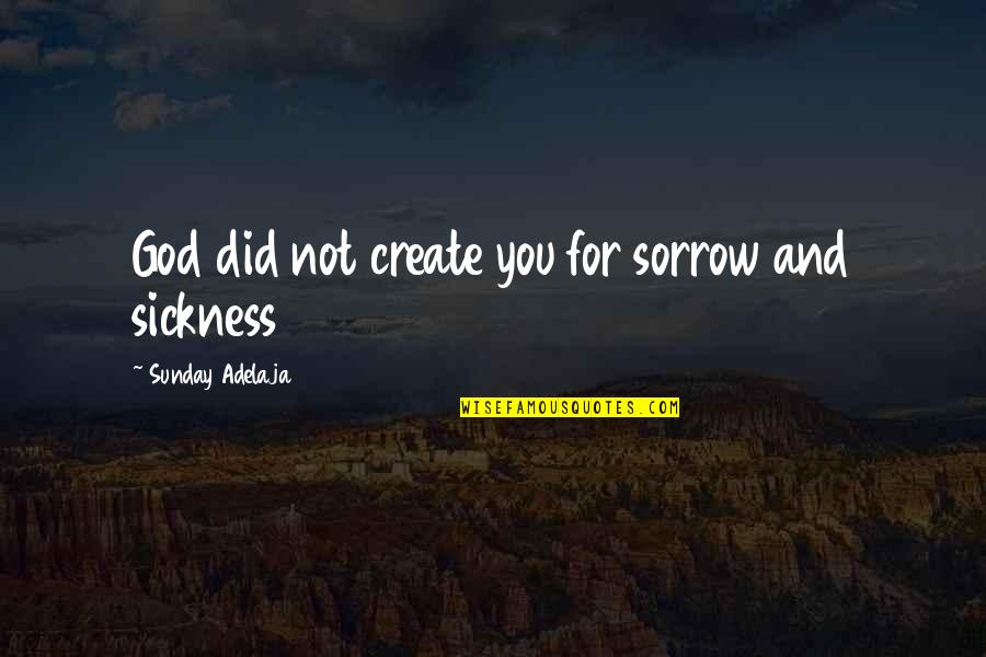 Purpose And God Quotes By Sunday Adelaja: God did not create you for sorrow and