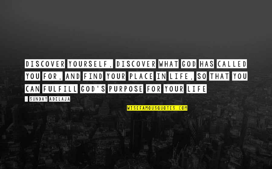 Purpose And God Quotes By Sunday Adelaja: Discover yourself, discover what God has called you