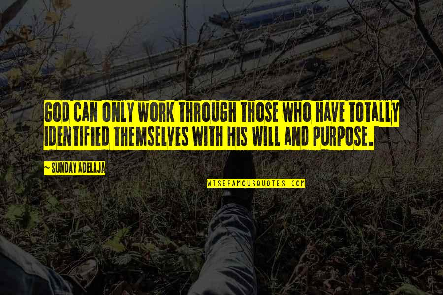 Purpose And God Quotes By Sunday Adelaja: God can only work through those who have