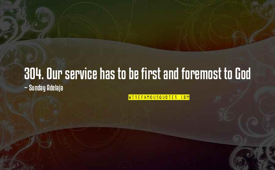 Purpose And God Quotes By Sunday Adelaja: 304. Our service has to be first and