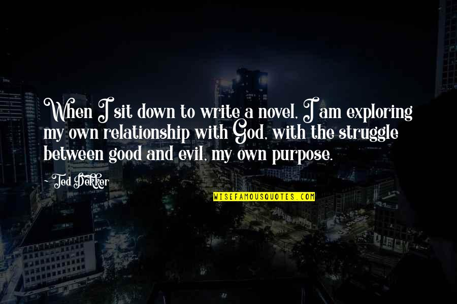 Purpose And God Quotes By Ted Dekker: When I sit down to write a novel,