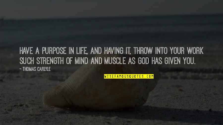 Purpose And God Quotes By Thomas Carlyle: Have a purpose in life, and having it,