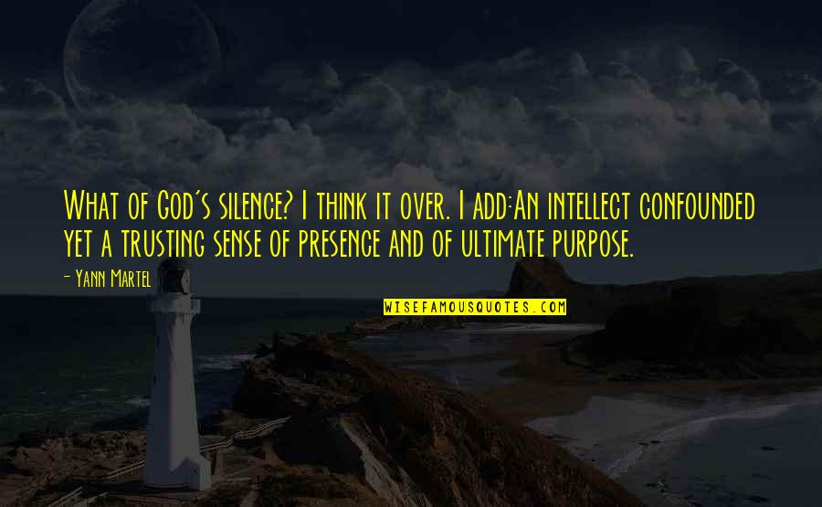 Purpose And God Quotes By Yann Martel: What of God's silence? I think it over.