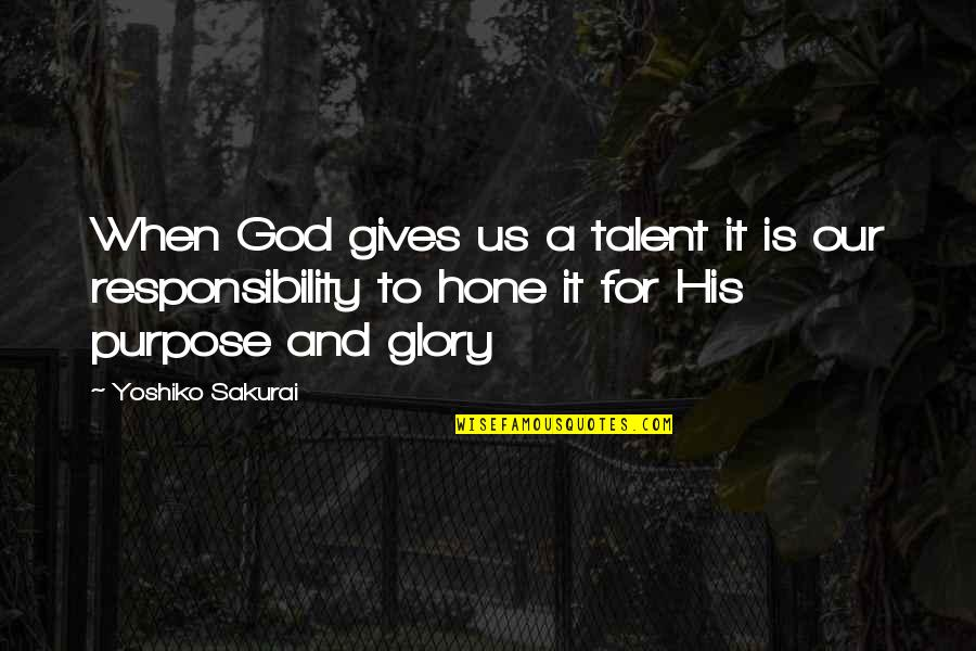 Purpose And God Quotes By Yoshiko Sakurai: When God gives us a talent it is