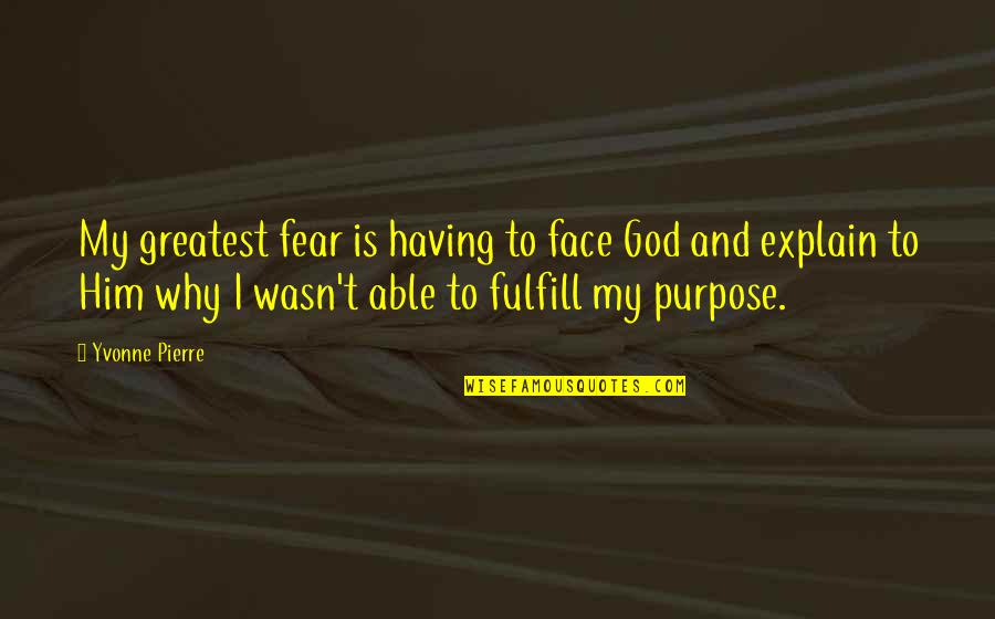 Purpose And God Quotes By Yvonne Pierre: My greatest fear is having to face God