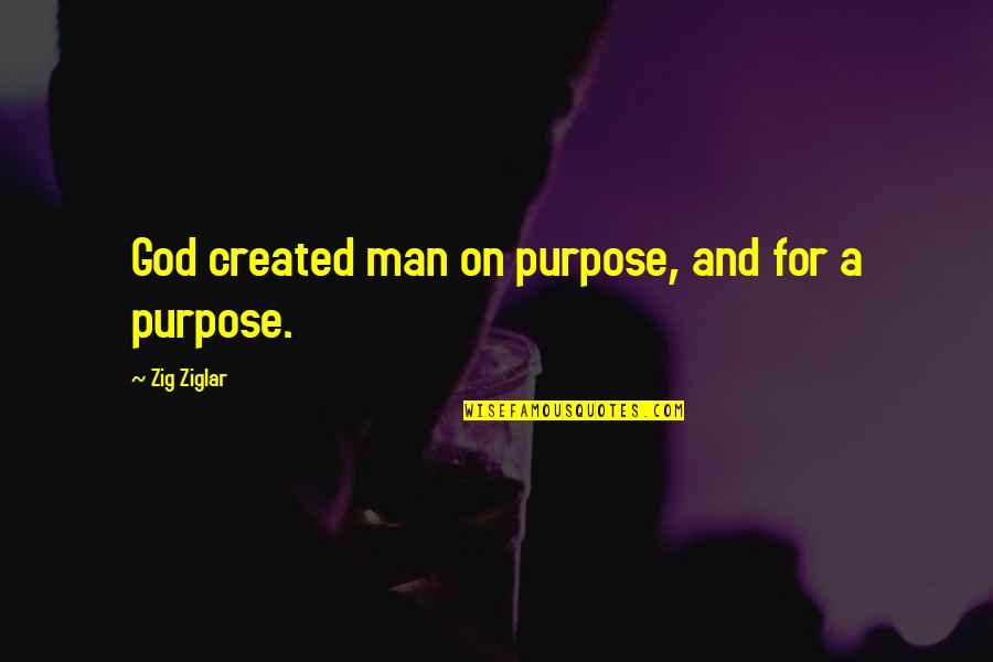 Purpose And God Quotes By Zig Ziglar: God created man on purpose, and for a