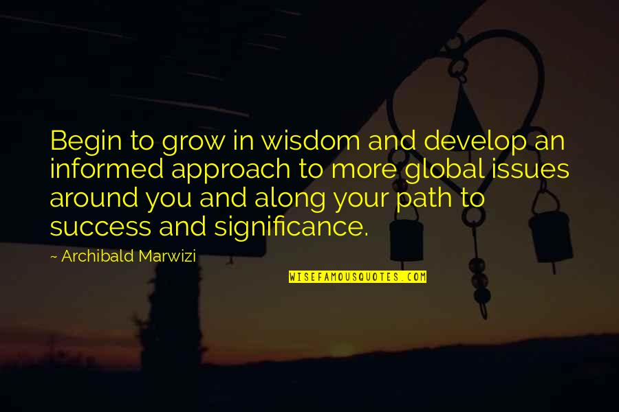 Purpose In Life Inspirational Quotes By Archibald Marwizi: Begin to grow in wisdom and develop an