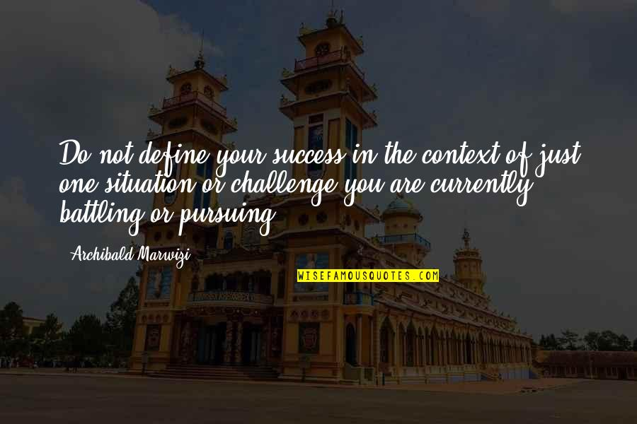 Purpose In Life Inspirational Quotes By Archibald Marwizi: Do not define your success in the context