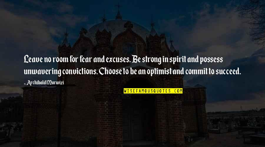 Purpose In Life Inspirational Quotes By Archibald Marwizi: Leave no room for fear and excuses. Be