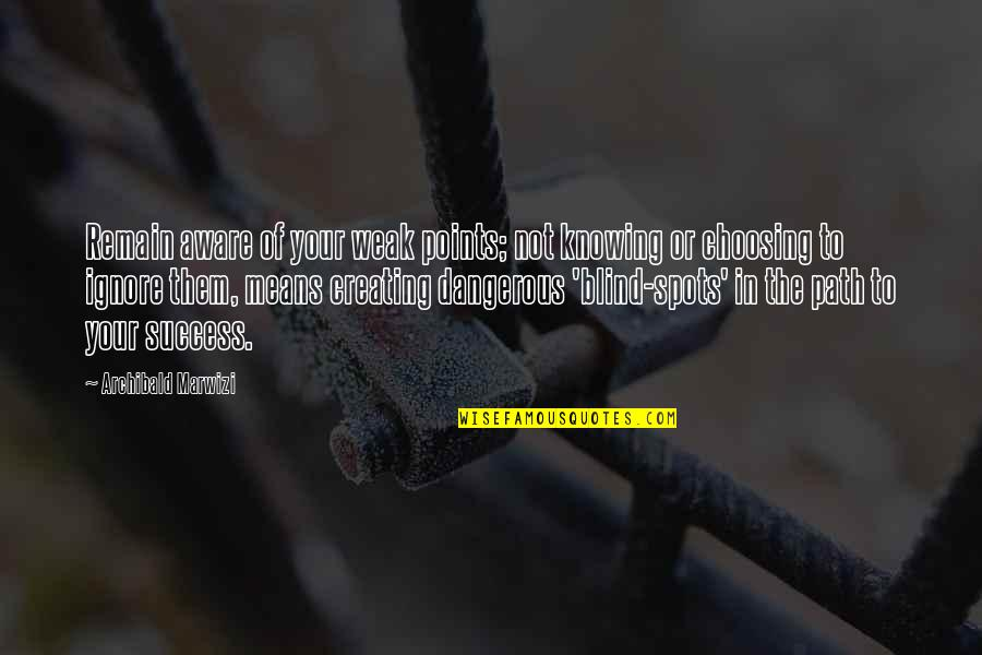 Purpose In Life Inspirational Quotes By Archibald Marwizi: Remain aware of your weak points; not knowing