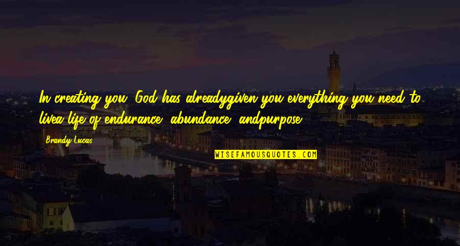 Purpose In Life Inspirational Quotes By Brandy Lucas: In creating you, God has alreadygiven you everything