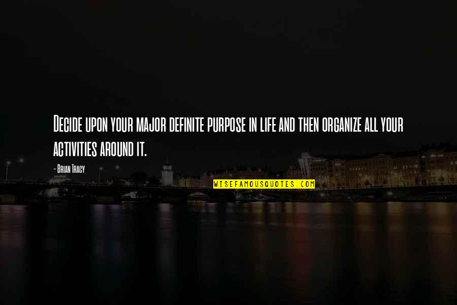 Purpose In Life Inspirational Quotes By Brian Tracy: Decide upon your major definite purpose in life