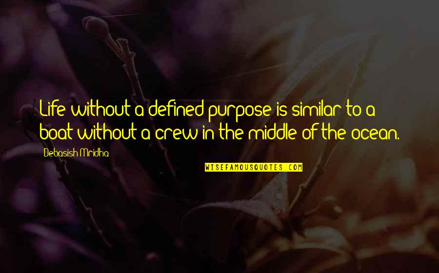 Purpose In Life Inspirational Quotes By Debasish Mridha: Life without a defined purpose is similar to