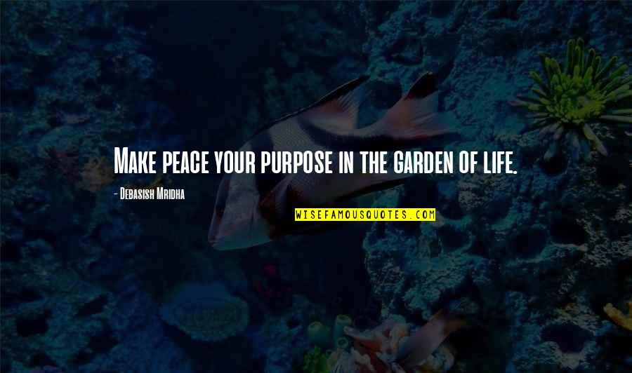 Purpose In Life Inspirational Quotes By Debasish Mridha: Make peace your purpose in the garden of