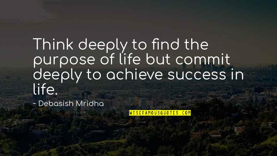 Purpose In Life Inspirational Quotes By Debasish Mridha: Think deeply to find the purpose of life