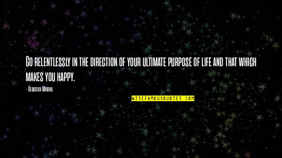 Purpose In Life Inspirational Quotes By Debasish Mridha: Go relentlessly in the direction of your ultimate