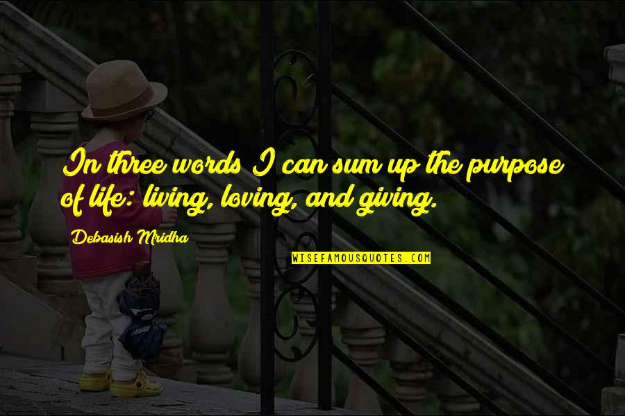 Purpose In Life Inspirational Quotes By Debasish Mridha: In three words I can sum up the