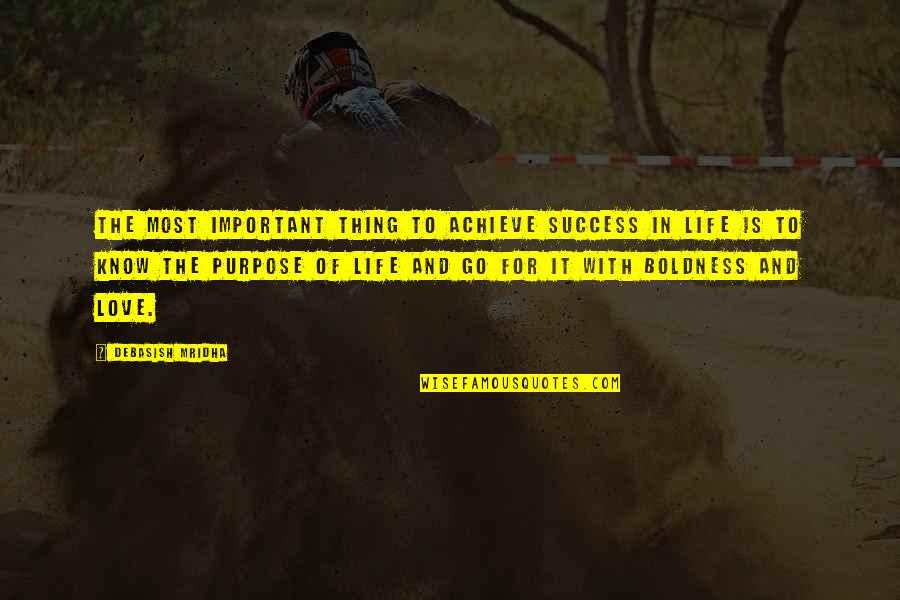 Purpose In Life Inspirational Quotes By Debasish Mridha: The most important thing to achieve success in