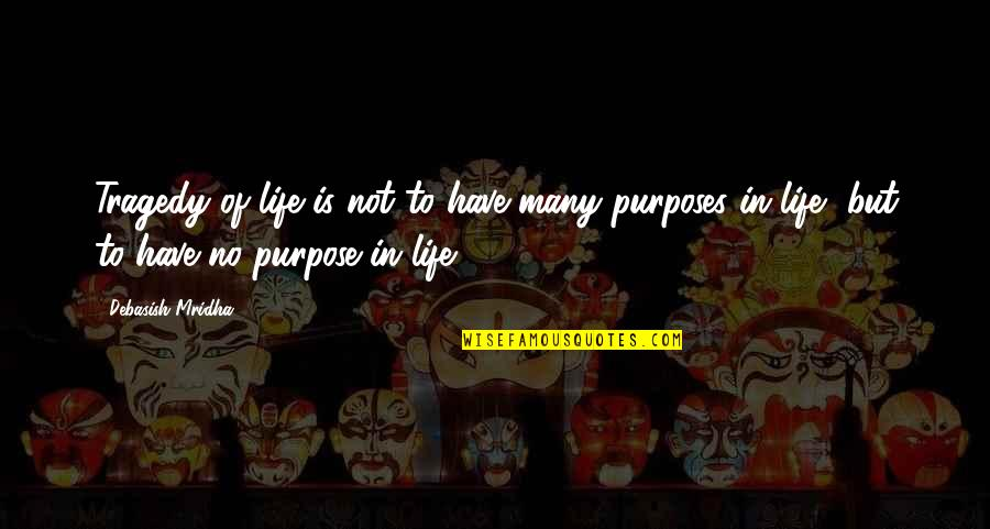 Purpose In Life Inspirational Quotes By Debasish Mridha: Tragedy of life is not to have many