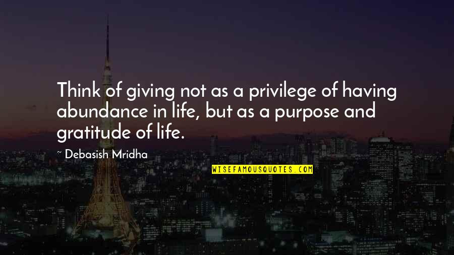 Purpose In Life Inspirational Quotes By Debasish Mridha: Think of giving not as a privilege of
