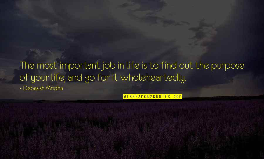 Purpose In Life Inspirational Quotes By Debasish Mridha: The most important job in life is to