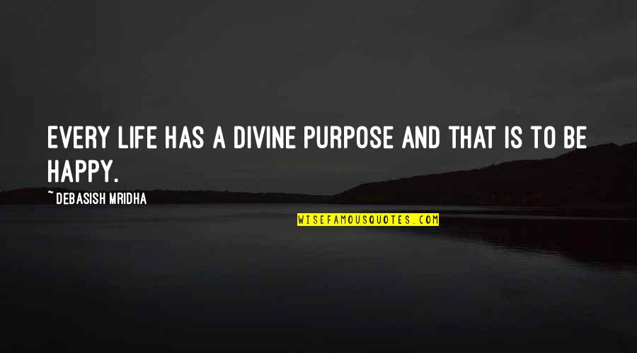 Purpose In Life Inspirational Quotes By Debasish Mridha: Every life has a divine purpose and that