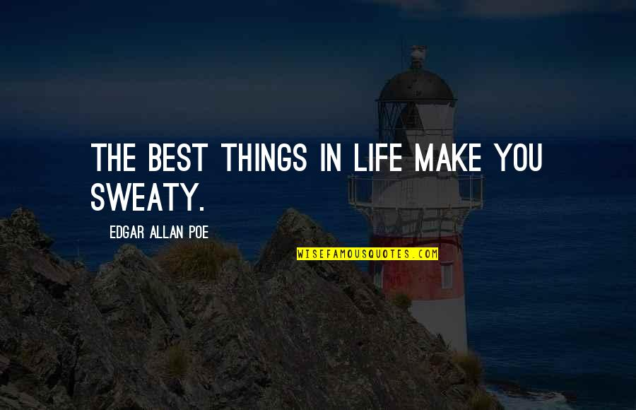 Purpose In Life Inspirational Quotes By Edgar Allan Poe: The best things in life make you sweaty.